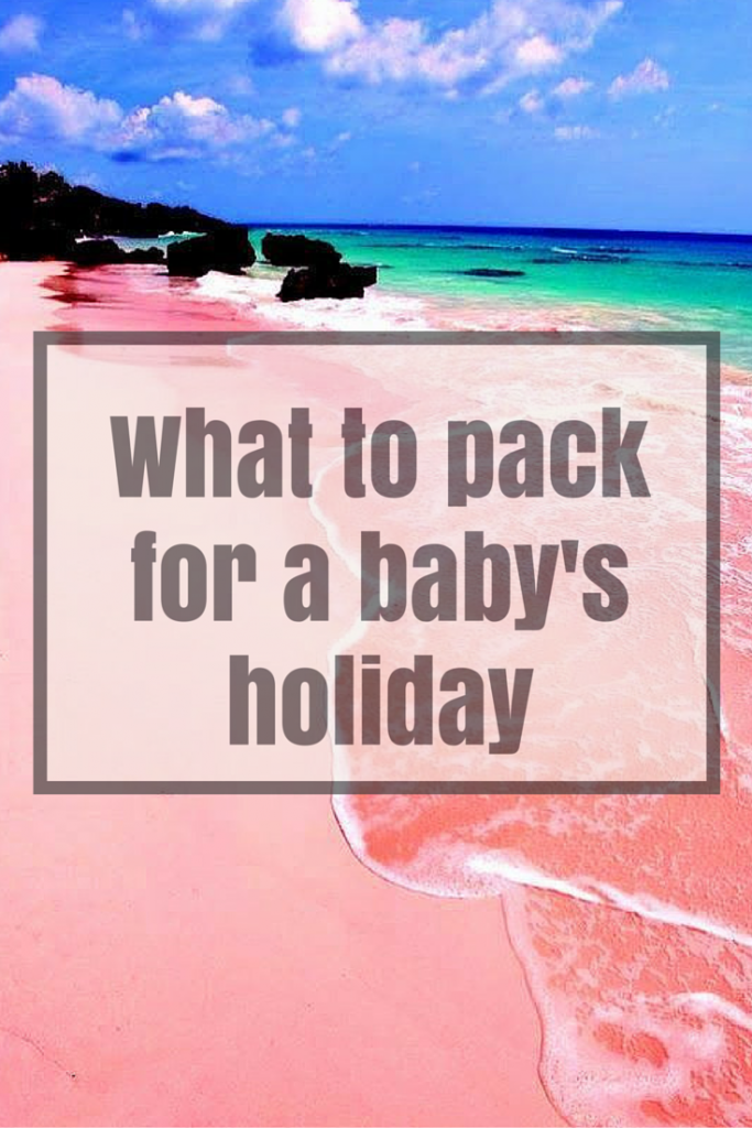 What to pack for a baby going on holiday