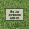 The lazy gardeners wishlist