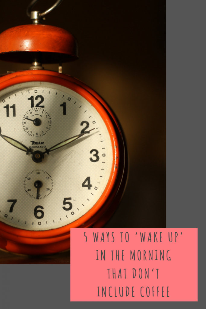5 ways to 'wake up' in the morning that don't include coffee