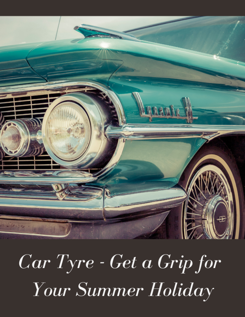 Car Tyre - Get a Grip for Your Summer Holiday