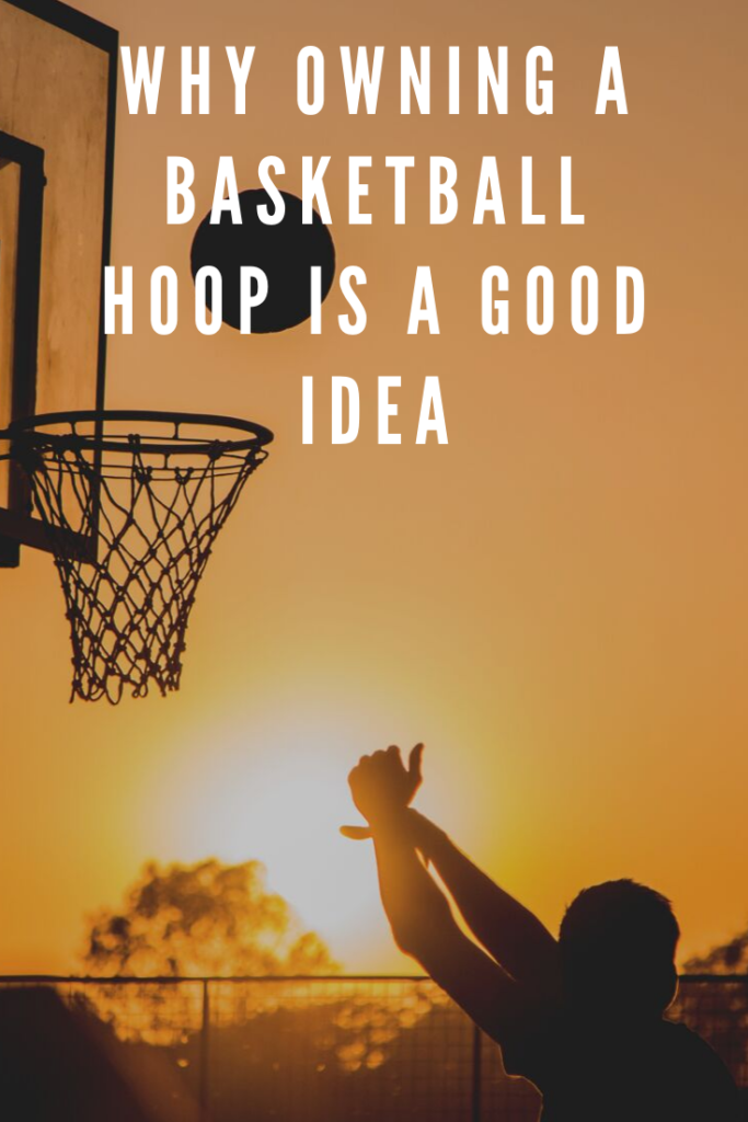 Why owning a basketball hoop is a good idea