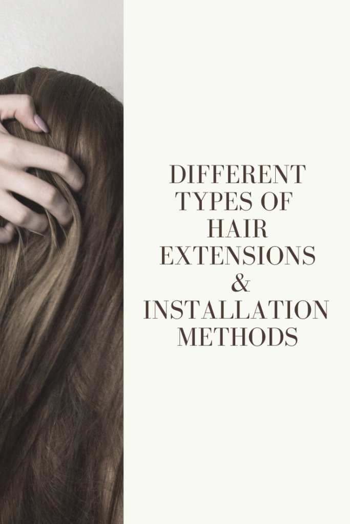 Different Types Of Hair Extensions & Installation Methods