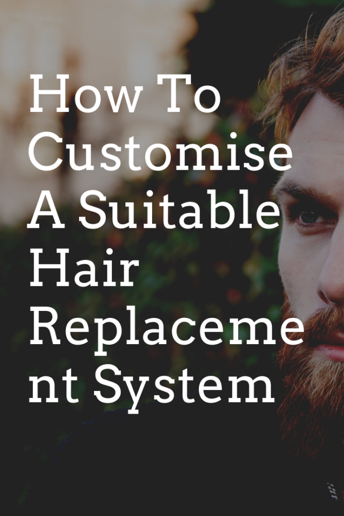 How To Customise A Suitable Hair Replacement System