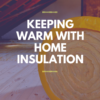 Keeping warm with home insulation and saving energy and money on your household bills with different types of home insulation