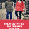 Cheap activities for over the holidays