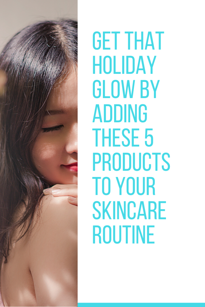 Get That Holiday Glow by Adding These 5 Products to Your Skincare Routine