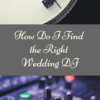 How Do I Find the Right Wedding DJ