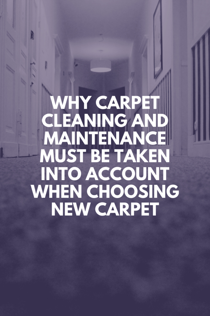 Why Carpet Cleaning and Maintenance Must be Taken Into Account When Choosing New Carpet