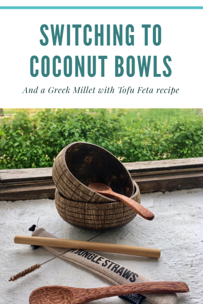 Switching from plastic to coconut bowls and a Greek Millet with Tofu Feta recipe