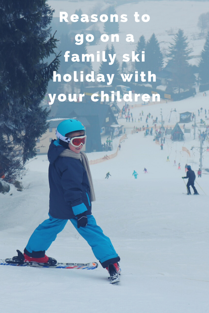 Reasons to go on a family ski holiday with your children