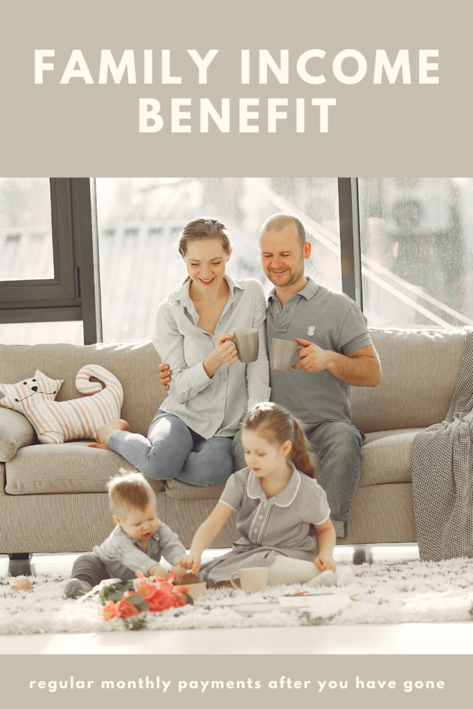 Family income benefit, regular payments for after you pass away
