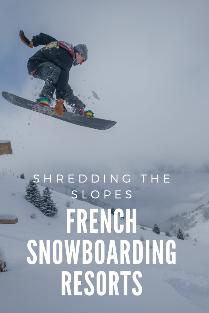 Shredding The Slopes - French Snowboarding Resorts