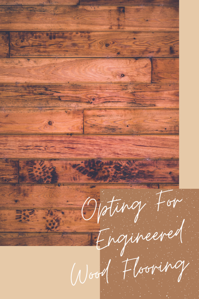 Things to Keep in Mind While Opting For Engineered Flooring. Aesthetic appeal of the wooden floor with a lot less maintenance to do.