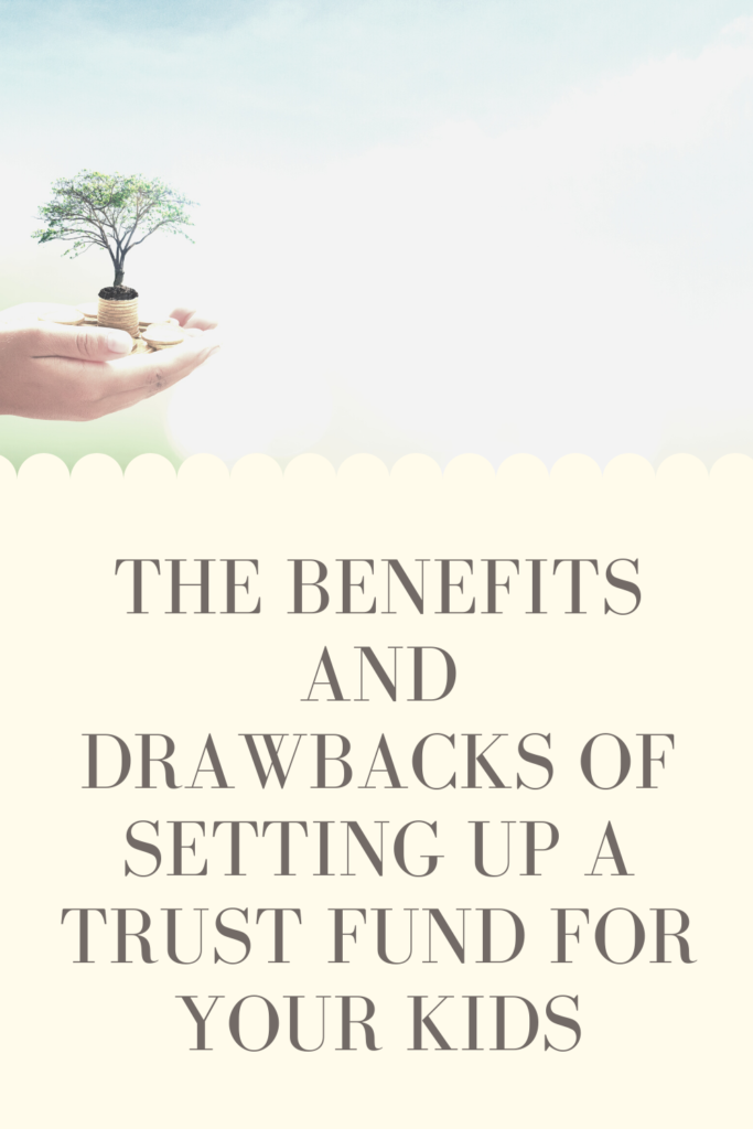 The Benefits and Drawbacks of Setting up a Trust Fund for Your Kids.What is a trust fund, is it the best way to hold money for your children?