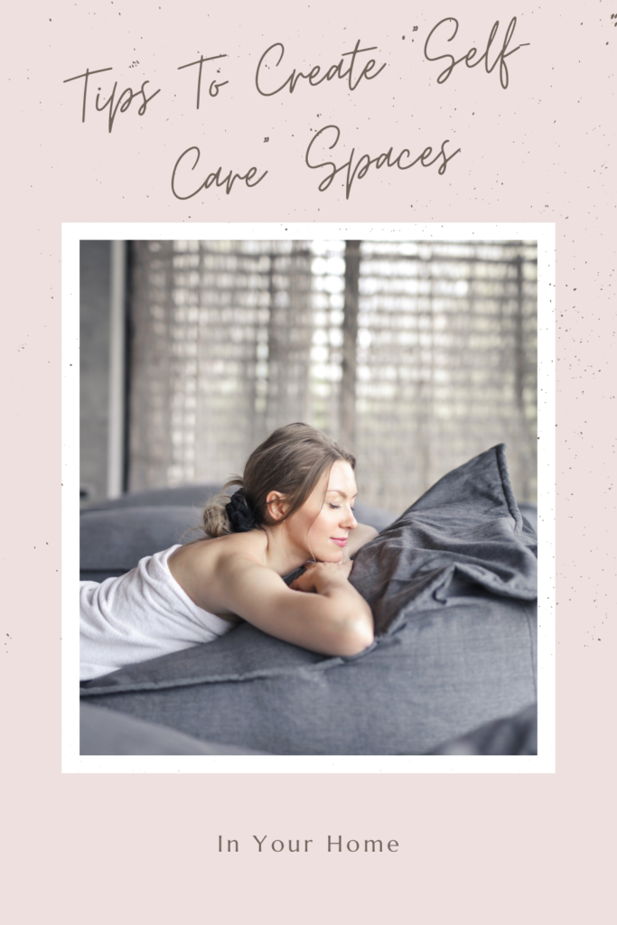 """Tips To Create """"Self-Care"""" Spaces In Your Home. With children, cooking and work to finish, time and space for """"self-care"""" becomes challenging."""