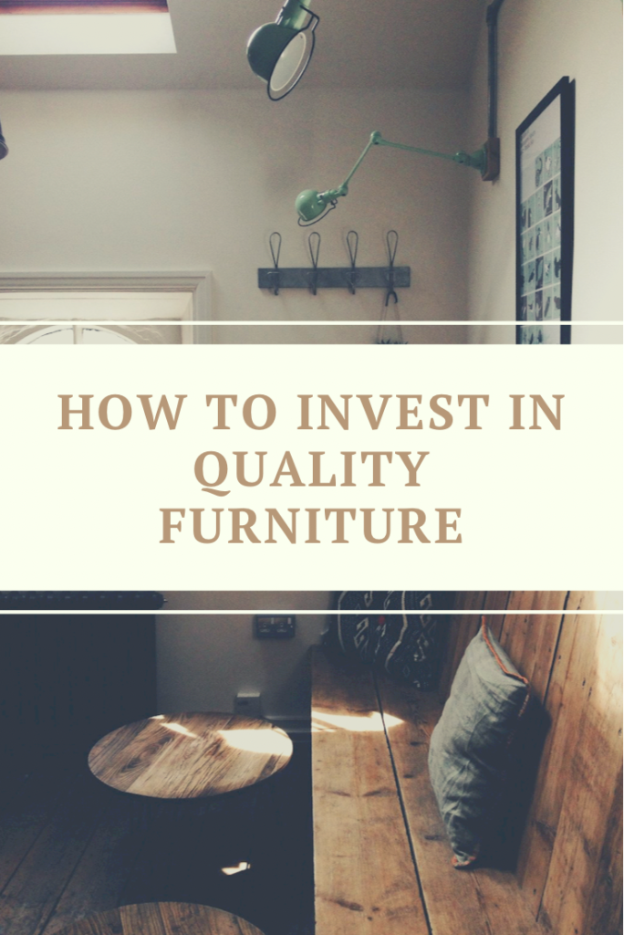 How to Invest in Quality Furniture. Quality furniture will last you a lifetime and become a staple part of your home and family.