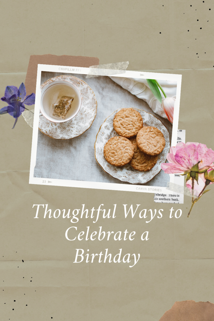 Thoughtful Ways to Celebrate a Birthday. Here are a few ideas to make sure that you can celebrate a birthday while still remaining safe!