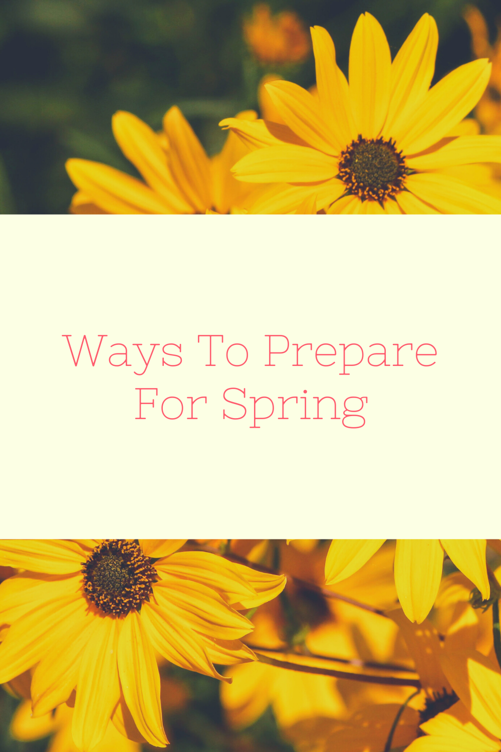 Ways To Prepare For Spring. Start preparing for when the sunny days start showing, you're completely ready for the beauty of the season.