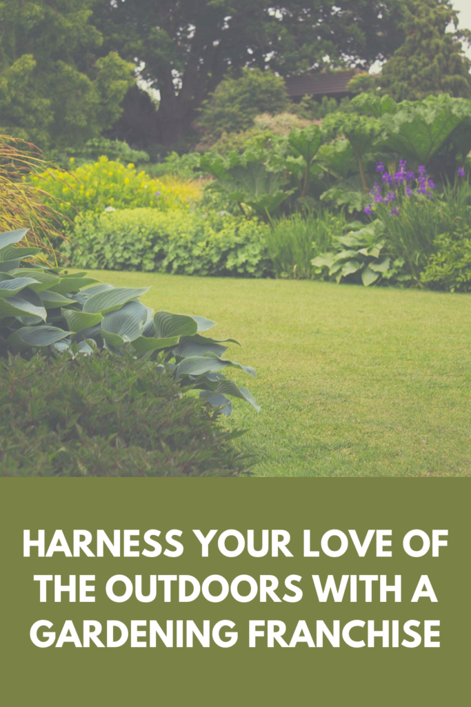 If you would like to further your opportunities to spend time in nature, a gardening franchise could be the perfect opportunity for you.